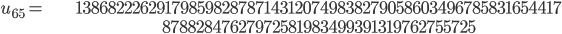 \begin{align}u_{65}= &\ 13868222629179859828787143120749838279058603496785831654417\\ &\ 87882847627972581983499391319762755725\end{align}