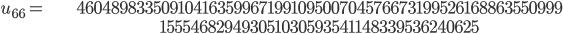 \begin{align}u_{66}= &\ 46048983350910416359967199109500704576673199526168863550999\\ &\ 155546829493051030593541148339536240625\end{align}