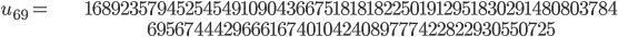 \begin{align}u_{69}= &\ 16892357945254549109043667518181822501912951830291480803784\\ &\ 69567444296661674010424089777422822930550725\end{align}