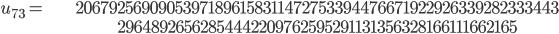 \begin{align}u_{73}= &\ 20679256909053971896158311472753394476671922926339282333443\\ &\ 29648926562854442209762595291131356328166111662165\end{align}