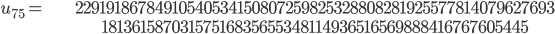 \begin{align}u_{75}= &\ 22919186784910540534150807259825328808281925577814079627693\\ &\ 18136158703157516835655348114936516569888416767605445\end{align}