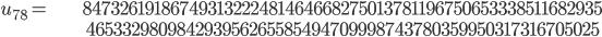 \begin{align}u_{78}= &\ 84732619186749313222481464668275013781196750653338511682935\\ &\ 465332980984293956265585494709998743780359950317316705025\end{align}