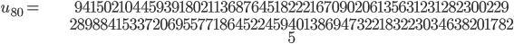 \begin{align}u_{80}= &\ 94150210445939180211368764518222167090206135631231282300229\\ &\ 28988415337206955771864522459401386947322183223034638201782\\ &\ 5\end{align}