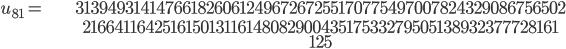 \begin{align}u_{81}= &\ 31394931414766182606124967267255170775497007824329086756502\\ &\ 21664116425161501311614808290043517533279505138932377728161\\ &\ 125\end{align}