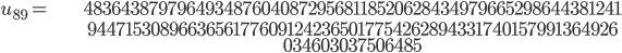 \begin{align}u_{89}= &\ 48364387979649348760408729568118520628434979665298644381241\\ &\ 94471530896636561776091242365017754262894331740157991364926\\ &\ 034603037506485\end{align}
