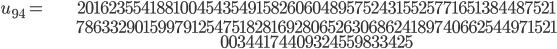 \begin{align}u_{94}= &\ 20162355418810045435491582606048957524315525771651384487521\\ &\ 78633290159979125475182816928065263068624189740662544971521\\ &\ 00344174409324559833425\end{align}