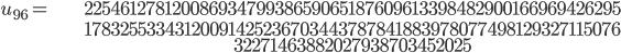 \begin{align}u_{96}= &\ 22546127812008693479938659065187609613398482900166969426295\\ &\ 17832553343120091425236703443787841883978077498129327115076\\ &\ 32271463882027938703452025\end{align}
