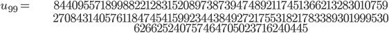 \begin{align}u_{99}= &\ 84409557189988221283152089738739474892117451366213283010759\\ &\ 27084314057611847454159923443849272175531821783389301999530\\ &\ 626625240757464705023716240445\end{align}