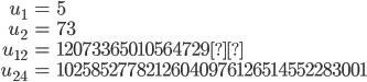 \begin{align}u_1 &= 5 \\ u_2 &= 73 \\ u_{12} &= 12073365010564729\\ u_{24}&=10258527782126040976126514552283001\end{align}