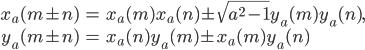\begin{align}x_a(m\pm n) &= x_a(m)x_a(n)\pm \sqrt{a^2-1}y_a(m)y_a(n), \\ y_a(m \pm n)&=x_a(n)y_a(m)\pm x_a(m)y_a(n)\end{align}