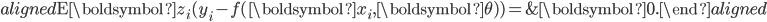 \begin{aligned} \mathrm{E}\boldsymbol{z}_{i}(y_{i}-f(\boldsymbol{x}_{i},\boldsymbol{\theta}))= & \boldsymbol{0}.\end{aligned}