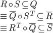 \begin{array}{l}R \circ S \subseteq Q\\ \equiv \overline Q  \circ {S^T} \subseteq \overline R \\ \equiv {R^T} \circ \overline Q  \subseteq \overline S \end{array}
