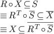 \begin{array}{l}R \circ X \subseteq S\\ \equiv {R^T} \circ \overline S  \subseteq \overline X \\ \equiv X \subseteq \overline {{R^T} \circ \overline S } \end{array}