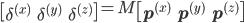 \begin{bmatrix} \delta^{(x)} & \delta^{(y)} & \delta^{(z)} \end{bmatrix} = M \begin{bmatrix} \mathbf{p}^{(x)} & \mathbf{p}^{(y)} & \mathbf{p}^{(z)} \end{bmatrix}