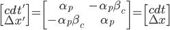 \begin{bmatrix} cdt' \\ \Delta x' \\ \end{bmatrix}= \begin{bmatrix} \alpha_{p} & -\alpha_{p} \beta_{c} \\ -\alpha_{p} \beta_{c} & \alpha_{p} \\ \end{bmatrix}= \begin{bmatrix} cdt \\ \Delta x \\ \end{