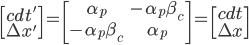 \begin{bmatrix} cdt' \\\Delta x'\\\end{bmatrix}=\begin{bmatrix} \alpha_{p}& -\alpha_{p} \beta_{c} \\-\alpha_{p} \beta_{c}& \alpha_{p}\\\end{bmatrix}= \begin{bmatrix} cdt \\\\\Delta x\\ \end{bmatrix}