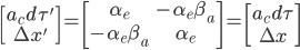 \begin{bmatrix}a_{c}d\tau'\\\Delta x'\\\end{bmatrix}=\begin{bmatrix}\alpha_{e}&-\alpha_{e}\beta_{a}\\-\alpha_{e}\bet_{a}&\alpha_{e}\\\end{bmatrix}=\begin{bmatrix} a_{c}d\tau\\\\\Delta x\\\end{bmatrix}