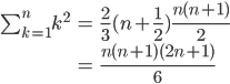\begin{eqnarray*}\sum_{k=1}^nk^2&=&\frac{2}{3}(n+\frac{1}{2})\frac{n(n+1)}{2}\\&=&\frac{n(n+1)(2n+1)}{6}\end{eqnarray*}