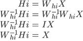 \begin{eqnarray}   Hi &=& W_{hi}X\\   W_{hi}^{-1}Hi &=& W_{hi}^{-1}W_{hi}X\\   W_{hi}^{-1}Hi &=& IX\\   W_{hi}^{-1}Hi &=& X\\ \end{eqnarray}