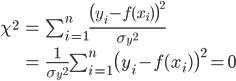 \begin{eqnarray} {\chi}^2 &=& \sum_{i=1}^{n} \frac{\bigl(y_i- f(x_i)\bigr)^2}{{\sigma_y}^2} \\  &=& \frac{1}{{\sigma_y}^2} \sum_{i=1}^{n} \bigl(y_i- f(x_i)\bigr)^2 =0 \end{eqnarray}