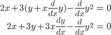 \begin{eqnarray} 2x+3(y+x\frac{d}{dx}y)-\frac{d}{dx}y^2 &=&0\\ 2x+3y+3x\frac{dy}{dx}-\frac{d}{dx}y^2 &=&0\end{eqnarray}