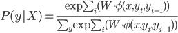 \begin{eqnarray} P(y X)=\frac{\exp \sum_{i}(W\cdot {\phi(x,y_t,y_{i-1})})}{\sum_{y}{ \exp \sum_{i}(W\cdot {\phi(x,y_t,y_{i-1})})}} \end{eqnarray}