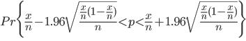 \begin{eqnarray} Pr \Biggl\{\frac{x}{n}-1.96 \sqrt{\frac{\frac{x}{n}(1-\frac{x}{n})}{n}} < p < \frac{x}{n} + 1.96\sqrt{\frac{\frac{x}{n}(1-\frac{x}{n})}{n}}\Biggr\} \\\\ \end{eqnarray}