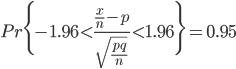 \begin{eqnarray} Pr \Biggl\{-1.96 < \frac{\frac{x}{n}-p}{\sqrt{\frac{pq}{n}}}< 1.96\Biggr\} =  0.95 \end{eqnarray}