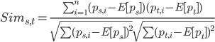 \begin{eqnarray} Sim_{s,t} = \frac{\sum_{i=1}^{n} (p_{s,i} - E[p_{s}]) (p_{t,i} - E[p_{t}])} {\sqrt{\sum(p_{s,i} - E[p_{s}])^2} \sqrt{\sum(p_{t,i} - E[p_{t}])^2}} \end{eqnarray}