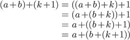 \begin{eqnarray}(a+b)+(k+1)&=&( (a+b)+k)+1\\                    &=&(a+(b+k))+1\\                    &=&a+( (b+k)+1)\\                    &=&a+(b+(k+1))\end{eqnarray}
