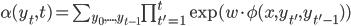 \begin{eqnarray}\alpha (y_t,t)=\sum_{y_0,...,y_{t-1}}\prod_{t'= 1}^{t} \exp (w\cdot \phi (x,y_{t'},y_{t'-1}))\end{eqnarray}