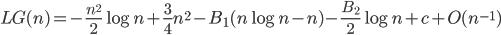 \begin{eqnarray}\displaystyle LG(n)=-\frac{n^2}{2}\log n+\frac{3}{4}n^2-B_1(n\log n-n)-\frac{B_2}{2}\log n+c+O(n^{-1})\end{eqnarray}