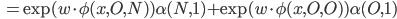 \begin{eqnarray}\hspace{1.6cm}=\exp (w\cdot \phi(x,O,N))\alpha(N,1)+\exp (w\cdot \phi(x,O,O))\alpha(O,1)\end{eqnarray}