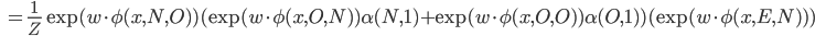 \begin{eqnarray}\hspace{2.1cm}=\frac{1}{Z}\exp (w\cdot \phi (x,N,O))(\exp (w\cdot \phi(x,O,N))\alpha(N,1)+\exp (w\cdot \phi(x,O,O))\alpha(O,1))(\exp (w\cdot \phi(x,E,N)))\end{eqnarray}