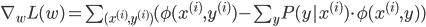 \begin{eqnarray}\nabla _wL(w)=\sum_{(x^{(i)},y^{(i)})}{(\phi (x^{(i)},y^{(i)})- \sum_{y}P(y|x^{(i)}) \cdot \phi(x^{(i)},y))}\end{eqnarray}