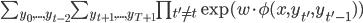 \begin{eqnarray}\sum_{y_0,...,y_{t-2}}\sum_{y_{t+1},...,y_{T+1}}\prod_{t'\neq t} \exp (w\cdot \phi (x,y_{t'},y_{t'-1}))\end{eqnarray}