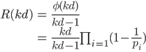 \begin{eqnarray}R(kd) & = & \frac{\phi(kd)}{kd-1}\\ & = & \frac{kd}{kd-1}\prod_{i=1}^{}(1-\frac{1}{p_i}) \\ \end{eqnarray}