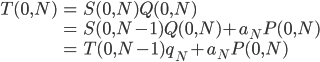 \begin{eqnarray}T(0, N) &=& S(0, N)Q(0, N) \\ &=& S(0, N-1)Q(0, N) + a_N P(0, N) \\ &=& T(0, N-1)q_N + a_N P(0, N) \end{eqnarray}