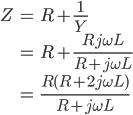 \begin{eqnarray}Z& = & R+\frac {1}{Y}\\& = & R+\frac {Rj\omega L}{R+j\omega L}\\& = & \frac {R(R+2j\omega L)}{R+j\omega L}\end{eqnarray}