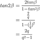 \begin{eqnarray}tan2\beta &=&\frac{2tan\beta}{1-tan^2\beta}\\ &=&\frac{\frac{2}{q}}{1-(\frac{1}{q})^2}\\ &=&\frac{2q}{q^2-1}\end{eqnarray}