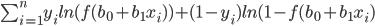 \begin{equation} \begin{gather} \sum_{i=1}^{n}y_iln(f(b_0 +b_1 x_i))+(1-y_i)ln(1-f(b_0 +b_1 x_i) \end{gather} \end{equation}
