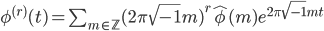 \begin{equation} \phi^{(r)}(t)=\sum_{m \in {\mathbb Z}} (2\pi \sqrt{-1}m)^r\hat{\phi}(m)e^{2\pi \sqrt{-1}mt}\end{equation}