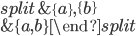 \begin{equation}\begin{split} &\{a\}, \{b\} \\ &\{a, b\}\end{split}\end{equation}