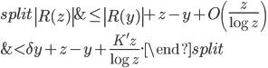 \begin{equation}\begin{split} \left R(z)\right  &\leq \left R(y)\right  + z-y+O\left( \frac{z}{\log z} \right) \\ &< \delta y+z-y+\frac{K'z}{\log z}.\end{split}\end{equation}