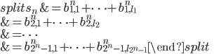 \begin{equation}\begin{split} s_n &= b_{1, 1}^n+\cdots +b_{1, l_1}^n \\ &= b_{2, 1}^n+ \cdots +b_{2, l_2}^n \\ &= \cdots \\ &= b_{2^n-1, 1}^n+\cdots +b_{2^n-1, l_{2^n-1}}^n\end{split}\end{equation}