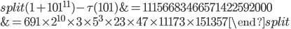 \begin{equation}\begin{split}(1+101^{11})-\tau(101) &=11156683466571422592000 \\ &= 691\times 2^{10}\times 3\times 5^3\times 23 \times 47\times 11173 \times 151357\end{split}\end{equation}