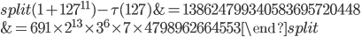 \begin{equation}\begin{split}(1+127^{11})-\tau(127) &= 138624799340583695720448\\ &= 691\times 2^{13}\times 3^6\times 7\times 4798962664553\end{split}\end{equation}