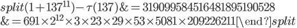 \begin{equation}\begin{split}(1+137^{11})-\tau(137) &= 319099584516481895190528\\ &= 691\times 2^{12}\times 3\times 23 \times 29\times 53\times 5081 \times 209226211\end{split}\end{equation}