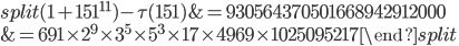 \begin{equation}\begin{split}(1+151^{11})-\tau(151) &= 930564370501668942912000\\ &= 691\times 2^9\times 3^5\times 5^3\times 17\times 4969\times 1025095217\end{split}\end{equation}