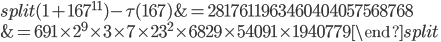 \begin{equation}\begin{split}(1+167^{11})-\tau(167) &= 2817611963460404057568768\\ &= 691\times 2^9\times 3\times 7\times 23^2\times 6829\times 54091 \times 1940779\end{split}\end{equation}